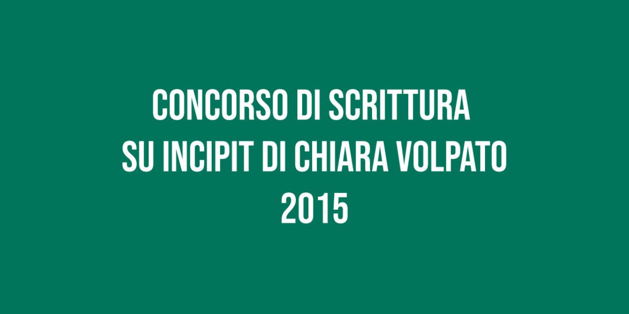 Concorso di Scrittura su Incipit di Chiara Volpato 2015