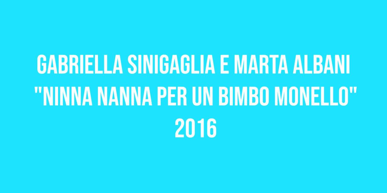 """Gabriella Sinigaglia e Marta Albani """"Ninna nanna per un bimbo monello"""" 2016"""