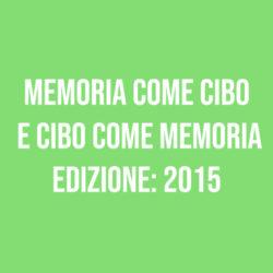 Memoria come cibo e cibo come memoria – Edizione 2015