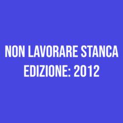 Non lavorare stanca – Edizione 2012