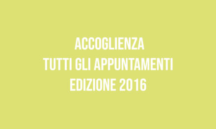 Edizione 2016: Accoglienza  Tutti gli appuntamenti