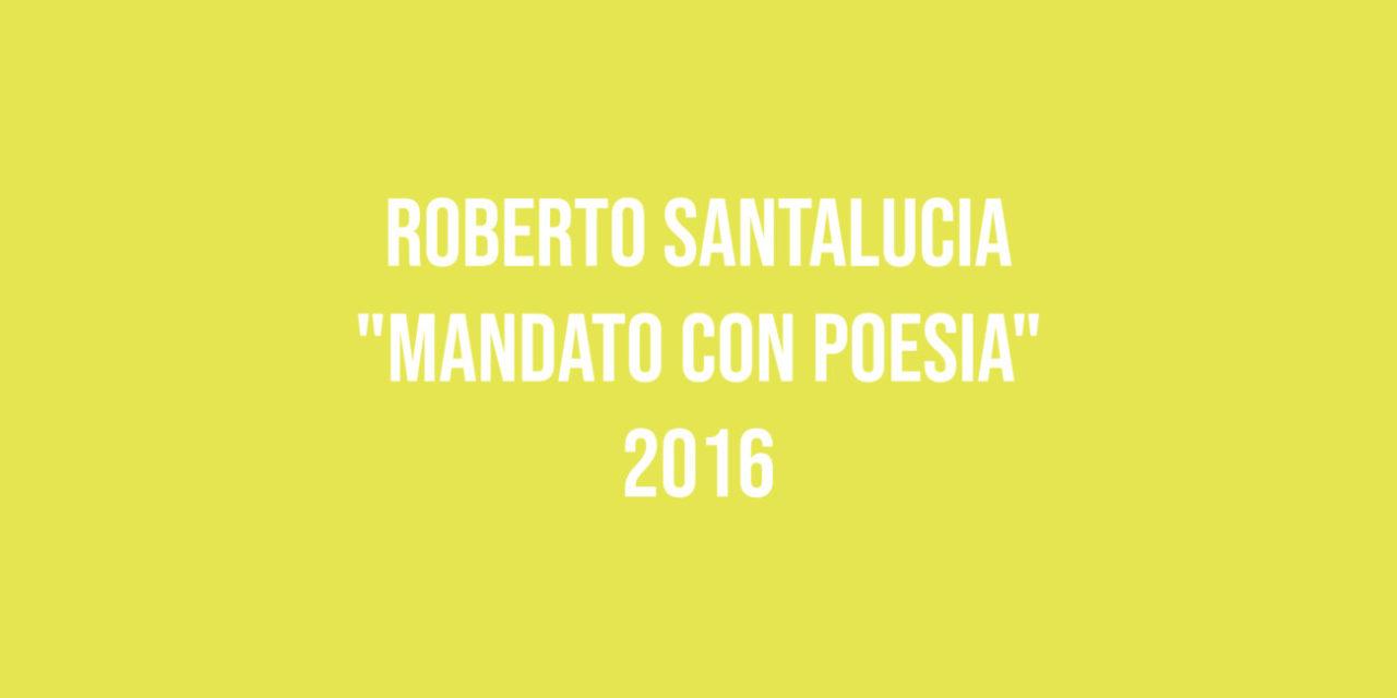 """Roberto Santalucia """"Mandato con poesia"""" 2016"""