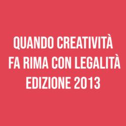 Quando creatività fa rima con legalità – Edizione 2013