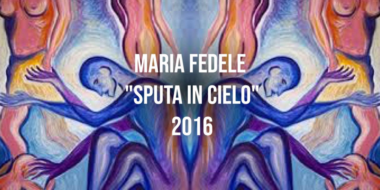 "Maria Fedele ""Sputa in cielo"" 2016"