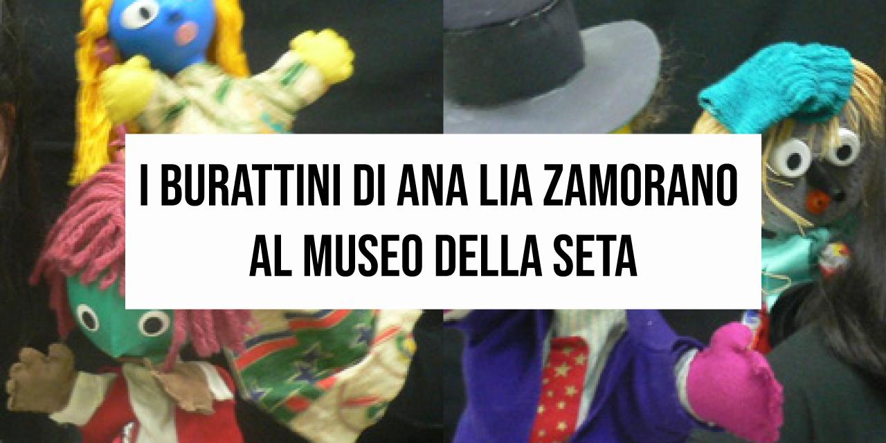 """""""I burattini di Ana Lia Zamorano al Museo della seta""""."""